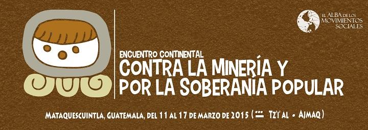 [Guatemala] Declaración Política: Encuentro Continental contra la Minería y por la Soberanía Popular